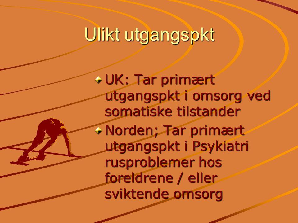 Ulikt utgangspkt UK: Tar primært utgangspkt i omsorg ved somatiske tilstander Norden; Tar primært utgangspkt i Psykiatri rusproblemer hos foreldrene /