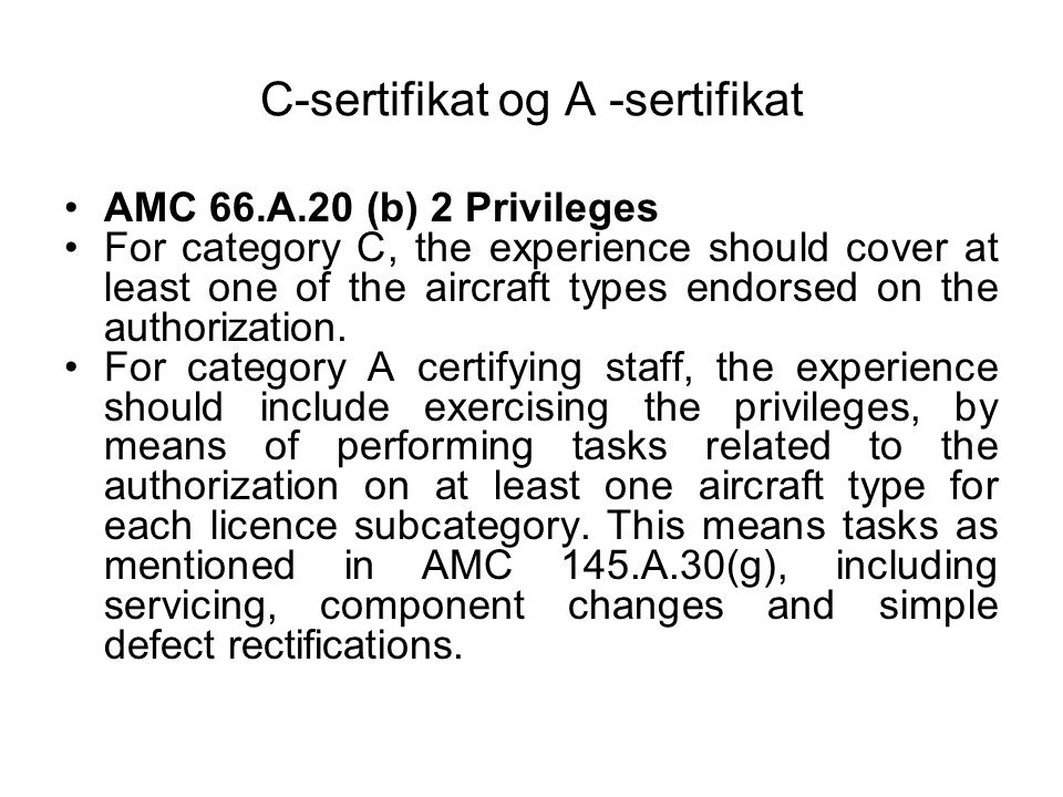 C-sertifikat og A -sertifikat •AMC 66.A.20 (b) 2 Privileges •For category C, the experience should cover at least one of the aircraft types endorsed o