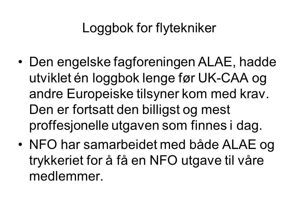 Loggbok for flytekniker •Den engelske fagforeningen ALAE, hadde utviklet én loggbok lenge før UK-CAA og andre Europeiske tilsyner kom med krav.