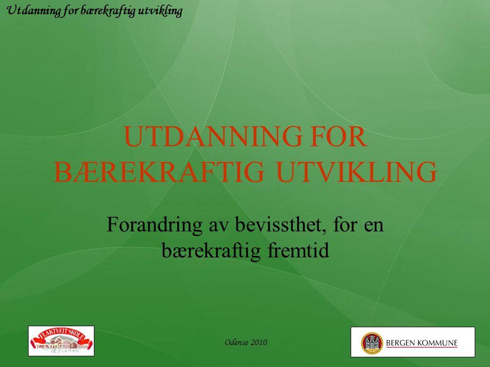 Utdanning for bærekraftig utvikling Odense 2010 UTDANNING FOR BÆREKRAFTIG UTVIKLING Forandring av bevissthet, for en bærekraftig fremtid