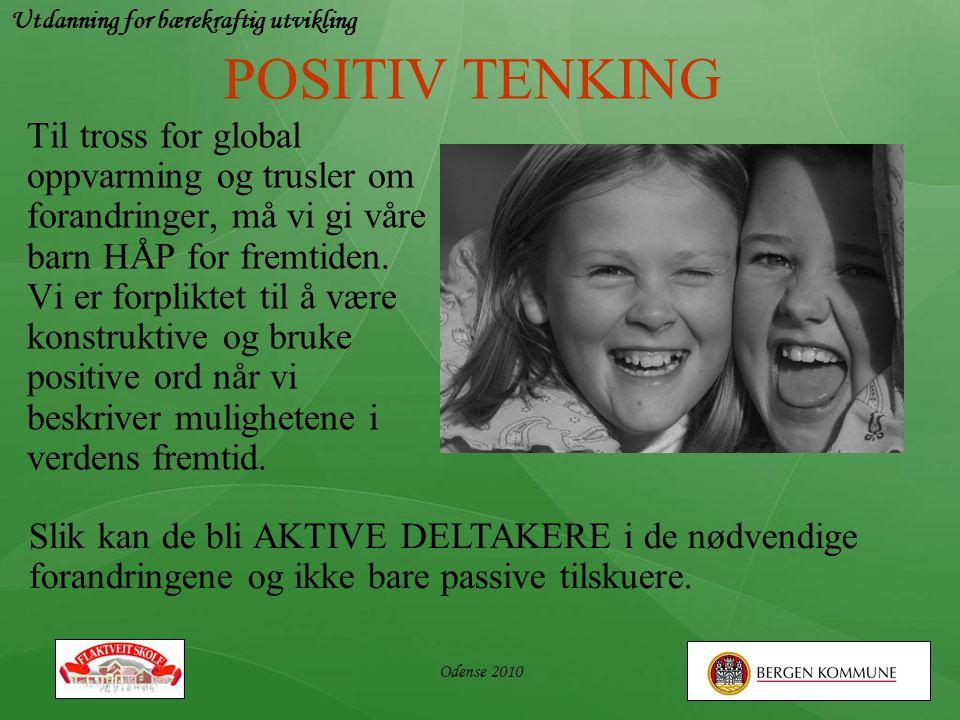 Utdanning for bærekraftig utvikling Odense 2010 POSITIV TENKING Til tross for global oppvarming og trusler om forandringer, må vi gi våre barn HÅP for