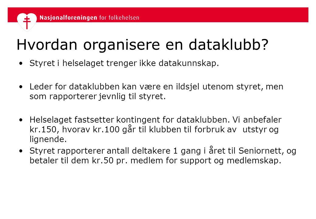 Hvordan organisere en dataklubb? •Styret i helselaget trenger ikke datakunnskap. •Leder for dataklubben kan være en ildsjel utenom styret, men som rap