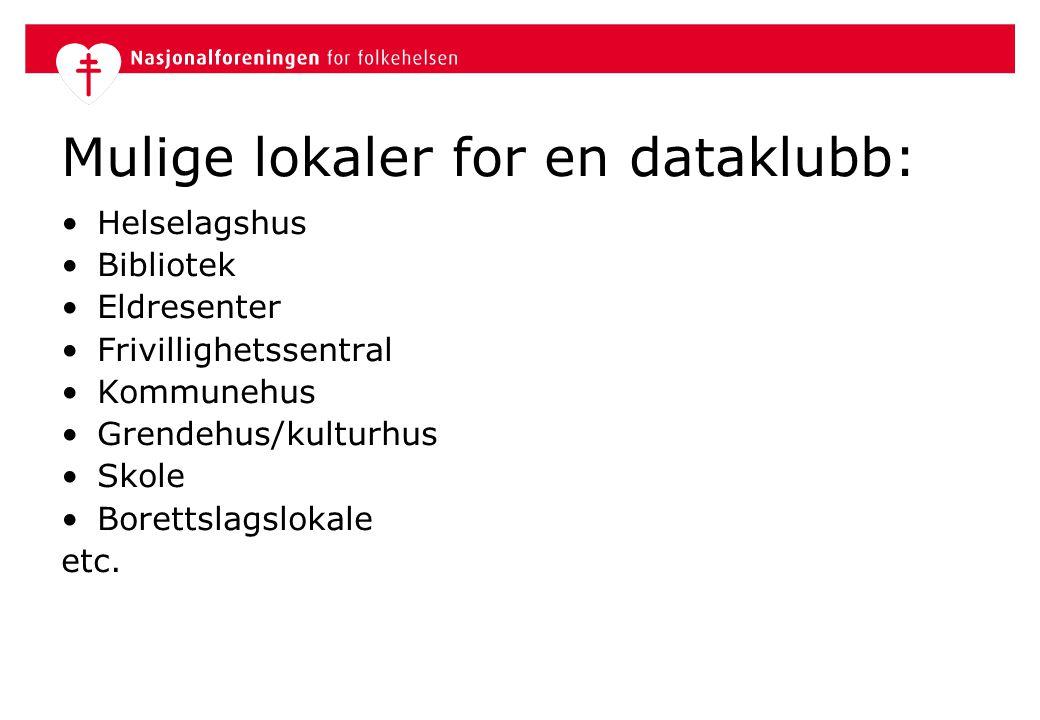 Mulige lokaler for en dataklubb: •Helselagshus •Bibliotek •Eldresenter •Frivillighetssentral •Kommunehus •Grendehus/kulturhus •Skole •Borettslagslokal