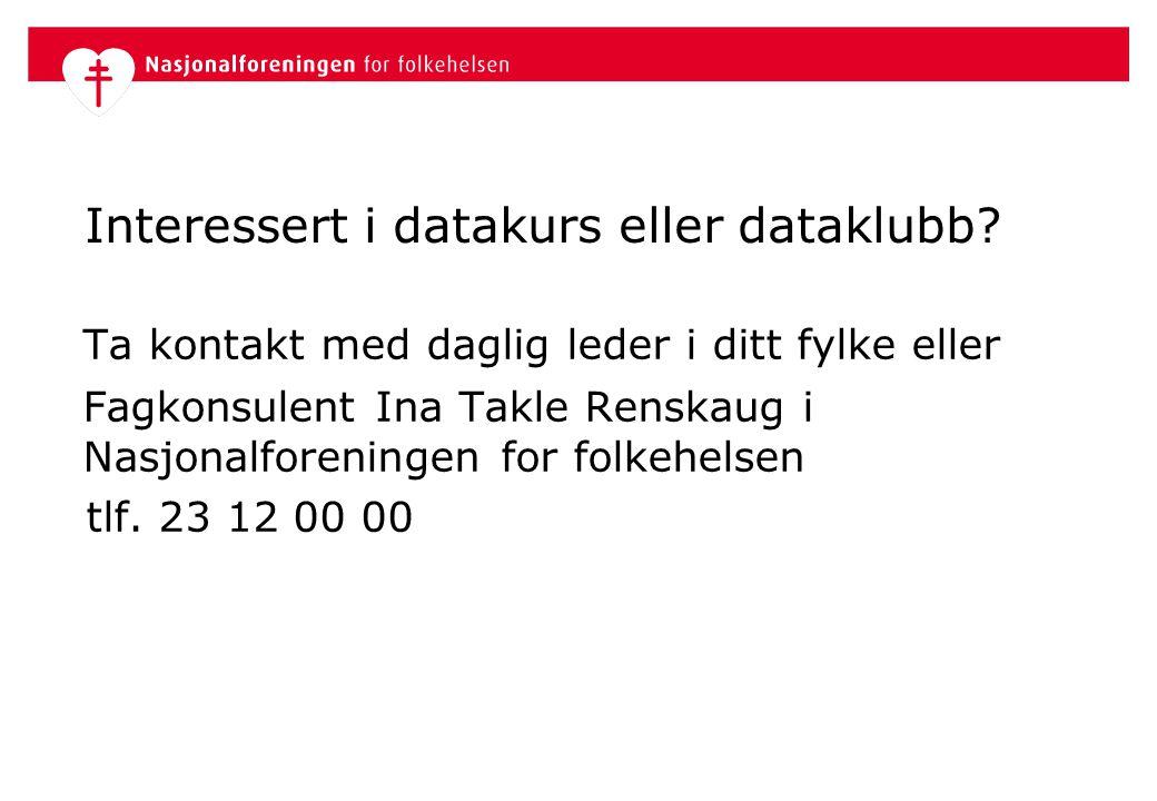 Interessert i datakurs eller dataklubb? Ta kontakt med daglig leder i ditt fylke eller Fagkonsulent Ina Takle Renskaug i Nasjonalforeningen for folkeh