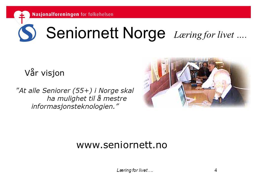 """Læring for livet…. 4 Seniornett Norge. www.seniornett.no Læring for livet …. """"At alle Seniorer (55+) i Norge skal ha mulighet til å mestre informasjon"""