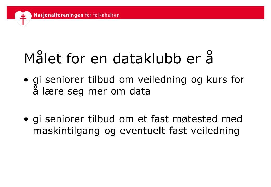 Målet for en dataklubb er å •gi seniorer tilbud om veiledning og kurs for å lære seg mer om data •gi seniorer tilbud om et fast møtested med maskintil