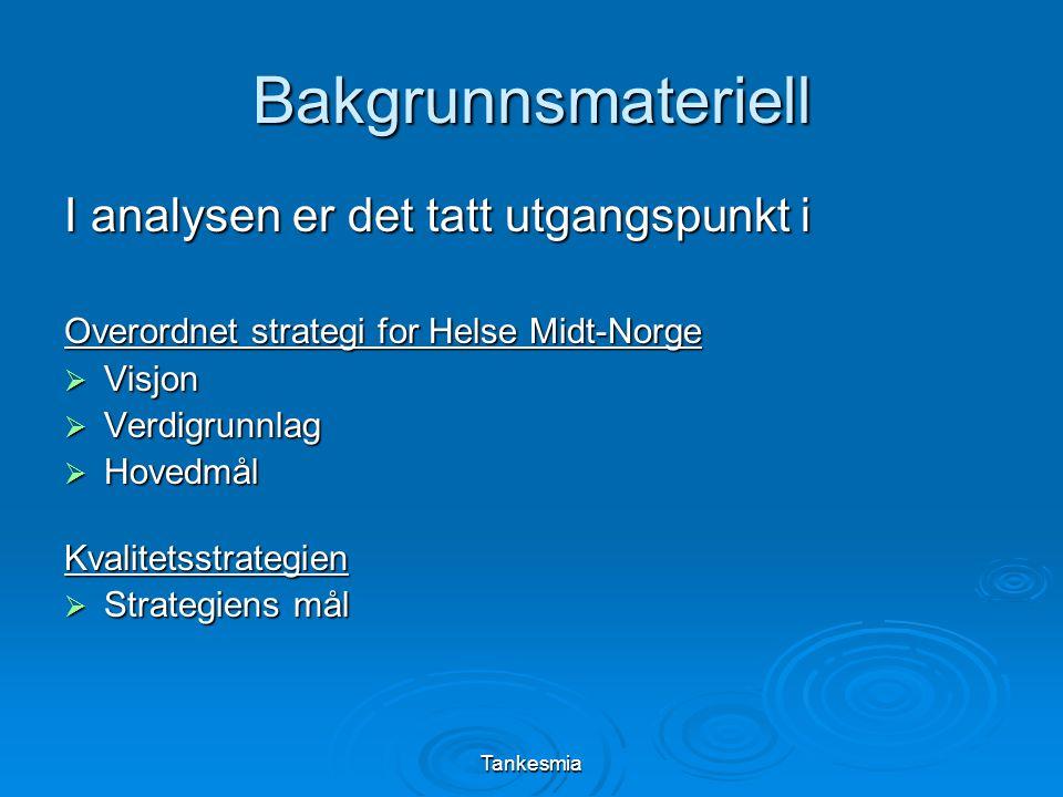 Tankesmia Bakgrunnsmateriell I analysen er det tatt utgangspunkt i Overordnet strategi for Helse Midt-Norge  Visjon  Verdigrunnlag  Hovedmål Kvalitetsstrategien  Strategiens mål