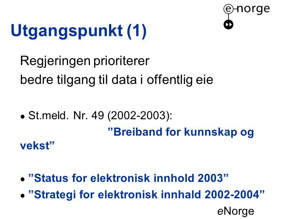 Utgangspunkt (1) Regjeringen prioriterer bedre tilgang til data i offentlig eie  St.meld.