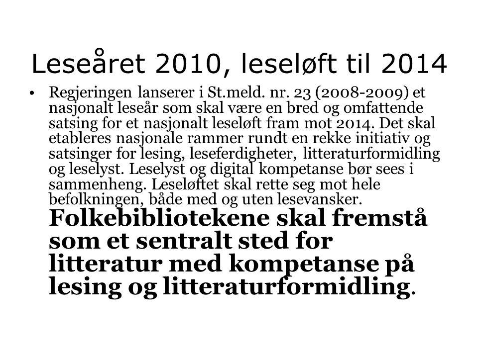 Leseåret 2010, leseløft til 2014 •Regjeringen lanserer i St.meld. nr. 23 (2008-2009) et nasjonalt leseår som skal være en bred og omfattende satsing f