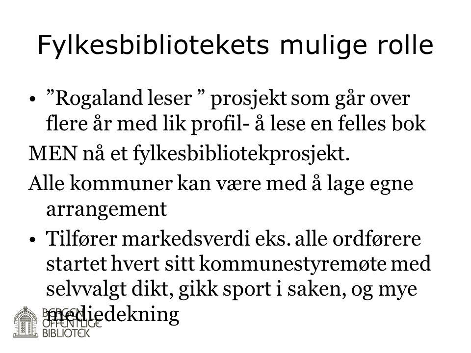 """Fylkesbibliotekets mulige rolle •""""Rogaland leser """" prosjekt som går over flere år med lik profil- å lese en felles bok MEN nå et fylkesbibliotekprosje"""