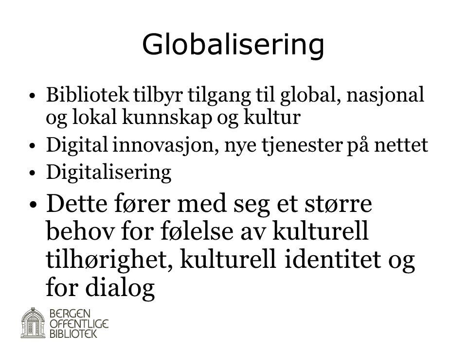 Globalisering •Bibliotek tilbyr tilgang til global, nasjonal og lokal kunnskap og kultur •Digital innovasjon, nye tjenester på nettet •Digitalisering