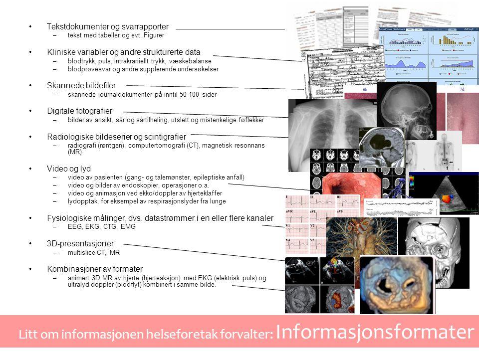 Litt om informasjonen helseforetak forvalter: Informasjonsformater •Tekstdokumenter og svarrapporter –tekst med tabeller og evt.