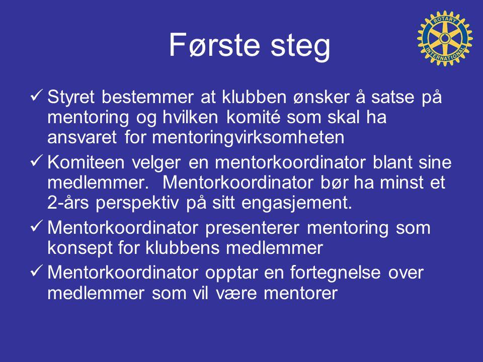 Første steg  Styret bestemmer at klubben ønsker å satse på mentoring og hvilken komité som skal ha ansvaret for mentoringvirksomheten  Komiteen velger en mentorkoordinator blant sine medlemmer.