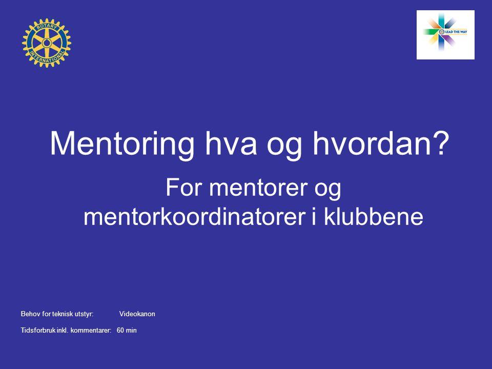 Mentoring hva og hvordan? For mentorer og mentorkoordinatorer i klubbene Behov for teknisk utstyr:Videokanon Tidsforbruk inkl. kommentarer: 60 min
