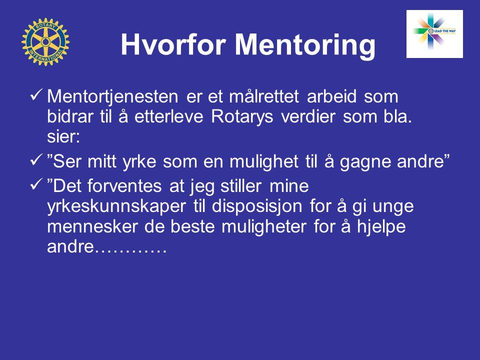 Hvorfor Mentoring  Mentortjenesten er et målrettet arbeid som bidrar til å etterleve Rotarys verdier som bla.