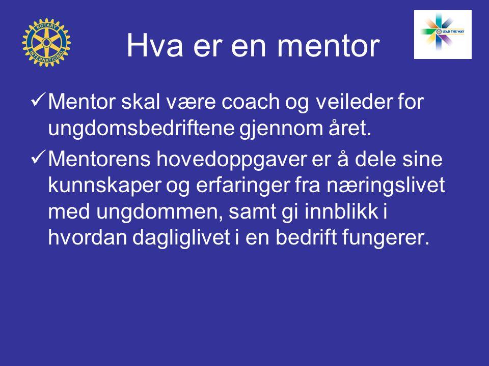Hva er en mentor  Mentor skal være coach og veileder for ungdomsbedriftene gjennom året.  Mentorens hovedoppgaver er å dele sine kunnskaper og erfar