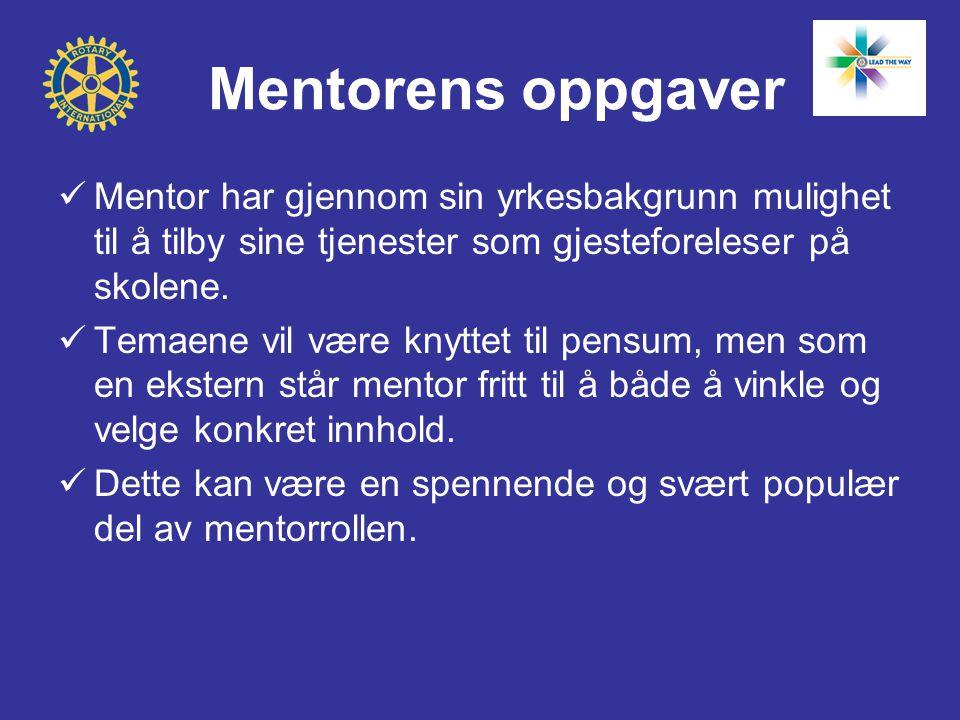 Mentorens oppgaver  Mentor har gjennom sin yrkesbakgrunn mulighet til å tilby sine tjenester som gjesteforeleser på skolene.  Temaene vil være knytt