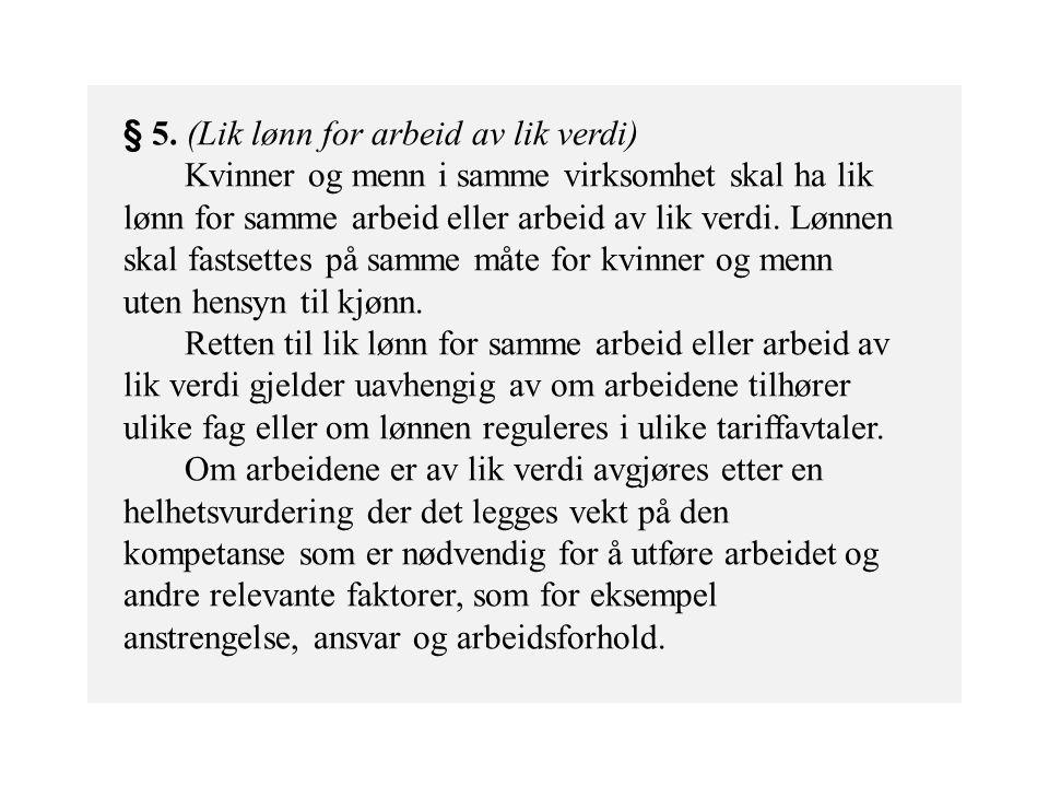 § 5. (Lik lønn for arbeid av lik verdi) Kvinner og menn i samme virksomhet skal ha lik lønn for samme arbeid eller arbeid av lik verdi. Lønnen skal fa
