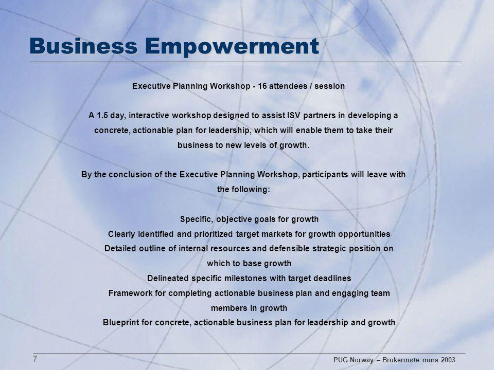 PUG Norway – Brukermøte mars 2003 7 Business Empowerment Executive Planning Workshop - 16 attendees / session A 1.5 day, interactive workshop designed