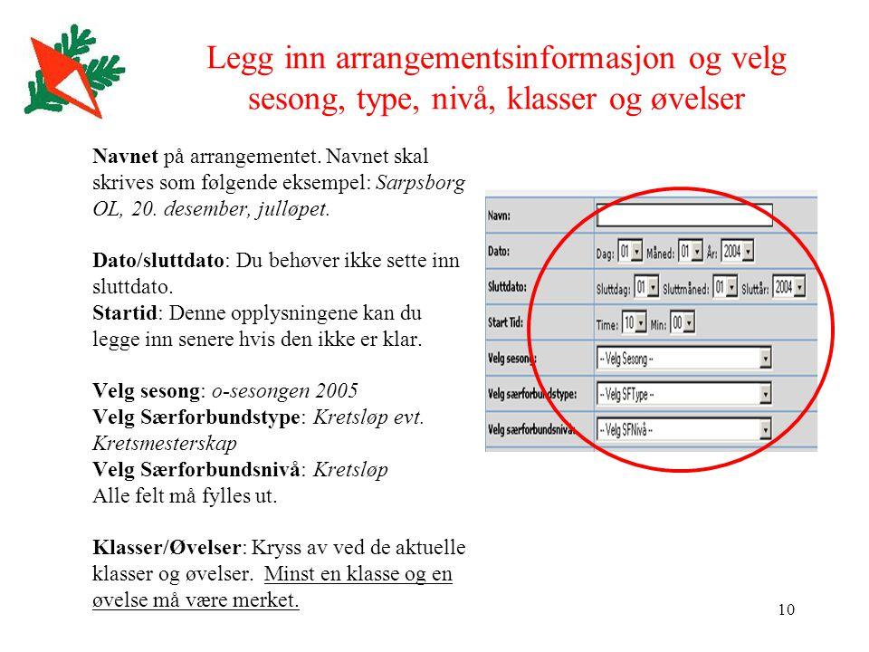 10 Legg inn arrangementsinformasjon og velg sesong, type, nivå, klasser og øvelser Navnet på arrangementet.