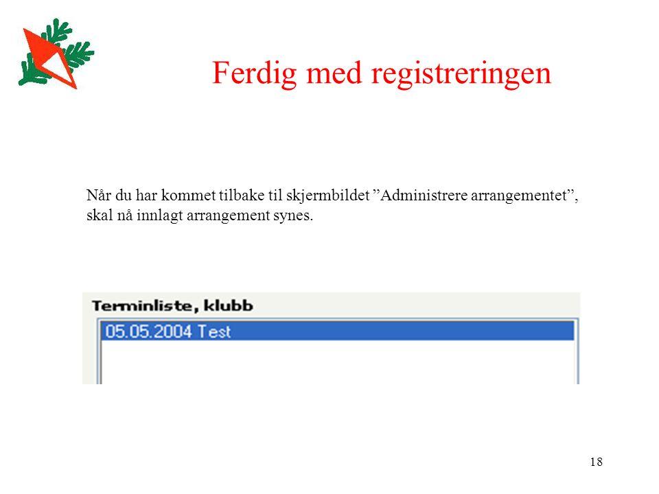 18 Ferdig med registreringen Når du har kommet tilbake til skjermbildet Administrere arrangementet , skal nå innlagt arrangement synes.