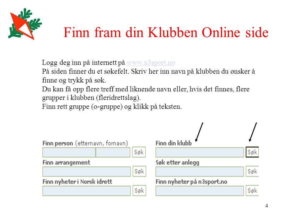4 Finn fram din Klubben Online side Logg deg inn på internett på www.n3sport.nowww.n3sport.no På siden finner du et søkefelt.