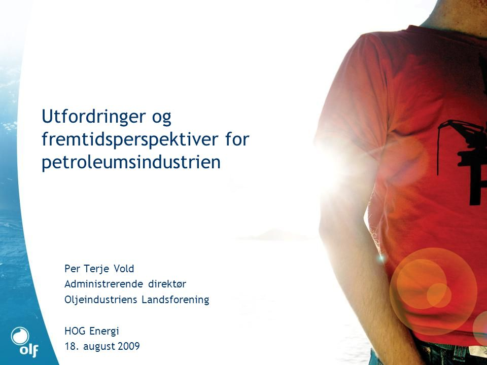 Utfordringer og fremtidsperspektiver for petroleumsindustrien Per Terje Vold Administrerende direktør Oljeindustriens Landsforening HOG Energi 18. aug