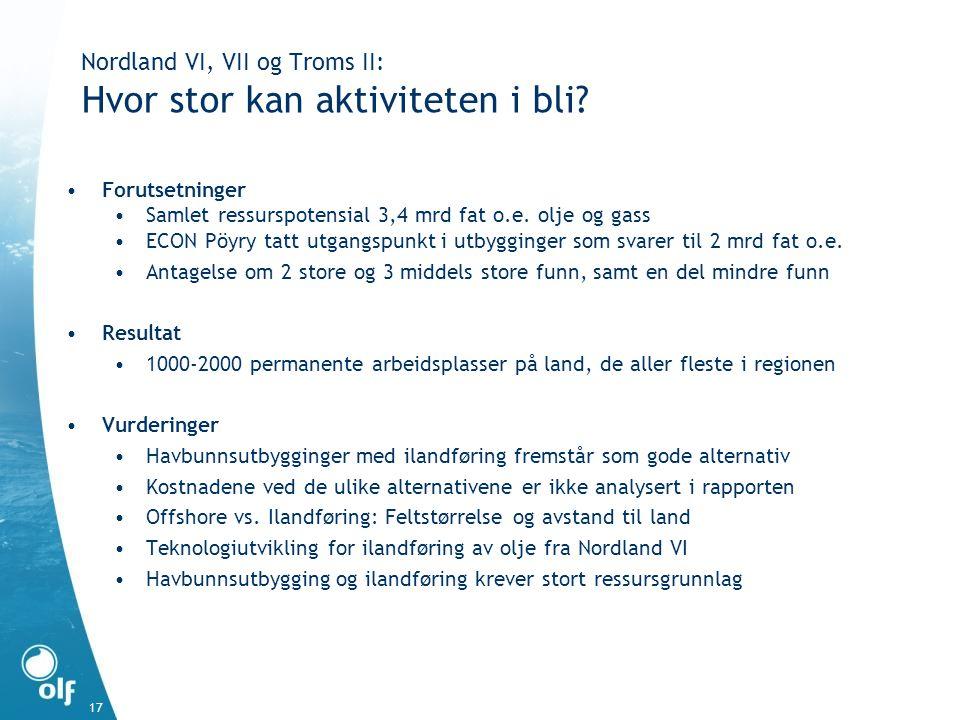 17 Nordland VI, VII og Troms II: Hvor stor kan aktiviteten i bli? •Forutsetninger •Samlet ressurspotensial 3,4 mrd fat o.e. olje og gass •ECON Pöyry t