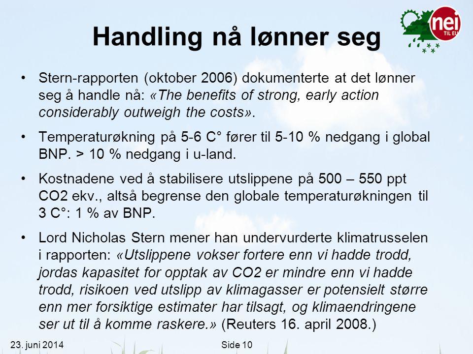 23. juni 2014Side 10 Handling nå lønner seg •Stern-rapporten (oktober 2006) dokumenterte at det lønner seg å handle nå: «The benefits of strong, early