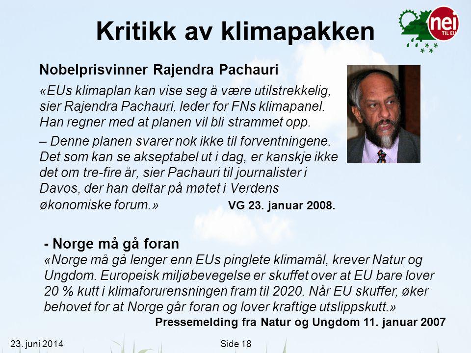 23. juni 2014Side 18 Kritikk av klimapakken Nobelprisvinner Rajendra Pachauri «EUs klimaplan kan vise seg å være utilstrekkelig, sier Rajendra Pachaur