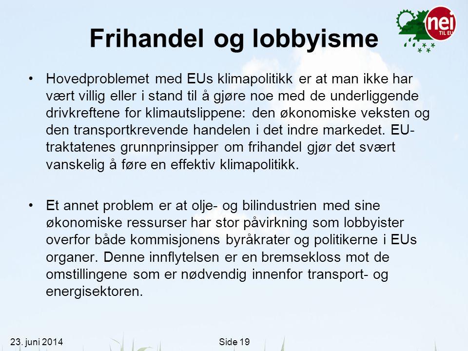 23. juni 2014Side 19 Frihandel og lobbyisme •Hovedproblemet med EUs klimapolitikk er at man ikke har vært villig eller i stand til å gjøre noe med de