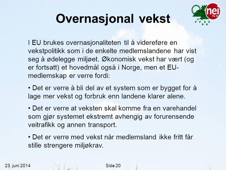 23. juni 2014Side 20 Overnasjonal vekst I EU brukes overnasjonaliteten til å videreføre en vekstpolitikk som i de enkelte medlemslandene har vist seg