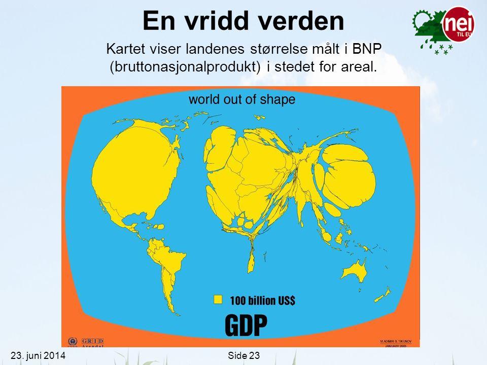 23. juni 2014Side 23 En vridd verden Kartet viser landenes størrelse målt i BNP (bruttonasjonalprodukt) i stedet for areal.