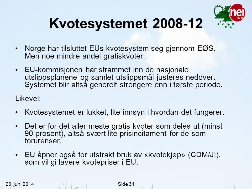 23. juni 2014Side 31 Kvotesystemet 2008-12 • Norge har tilsluttet EUs kvotesystem seg gjennom EØS. Men noe mindre andel gratiskvoter. • EU-kommisjonen