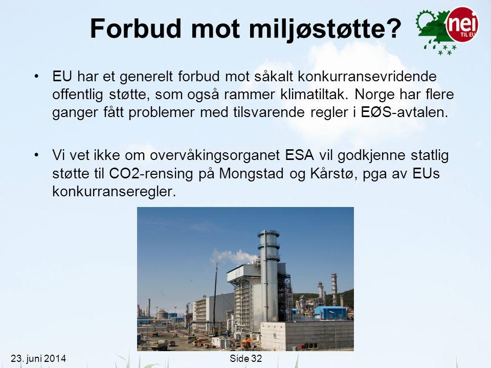 23. juni 2014Side 32 Forbud mot miljøstøtte? •EU har et generelt forbud mot såkalt konkurransevridende offentlig støtte, som også rammer klimatiltak.