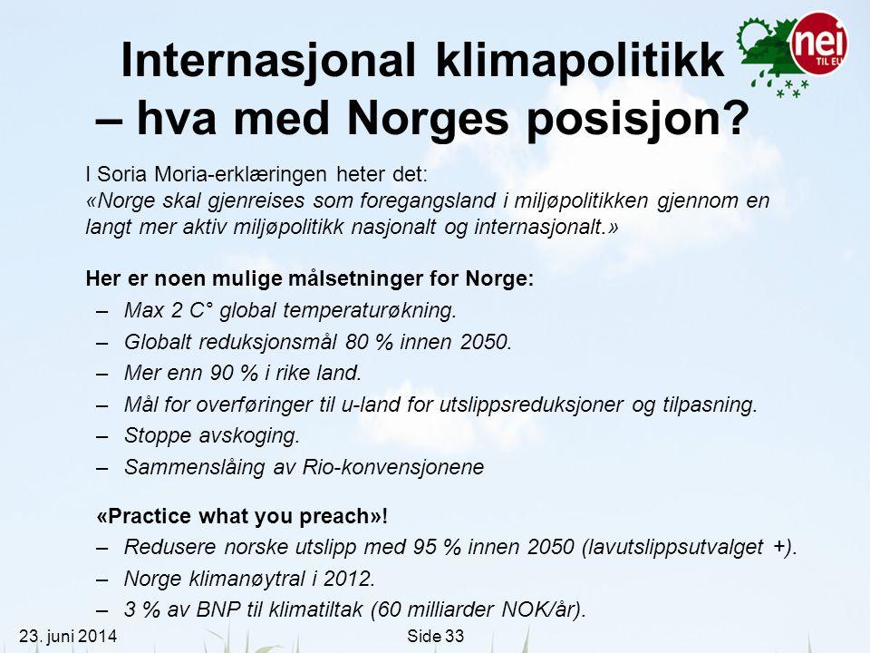 23. juni 2014Side 33 Internasjonal klimapolitikk – hva med Norges posisjon? I Soria Moria-erklæringen heter det: «Norge skal gjenreises som foregangsl