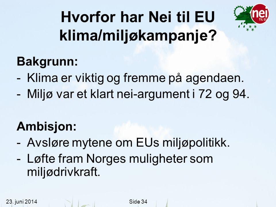 23. juni 2014Side 34 Hvorfor har Nei til EU klima/miljøkampanje? Bakgrunn: -Klima er viktig og fremme på agendaen. -Miljø var et klart nei-argument i