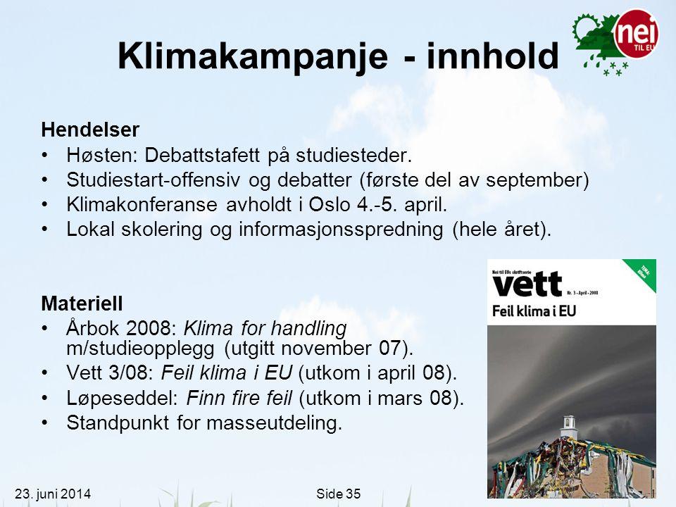 23. juni 2014Side 35 Klimakampanje - innhold Hendelser •Høsten: Debattstafett på studiesteder. •Studiestart-offensiv og debatter (første del av septem
