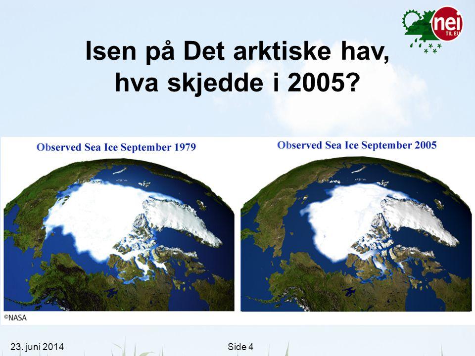 23. juni 2014Side 4 Isen på Det arktiske hav, hva skjedde i 2005?