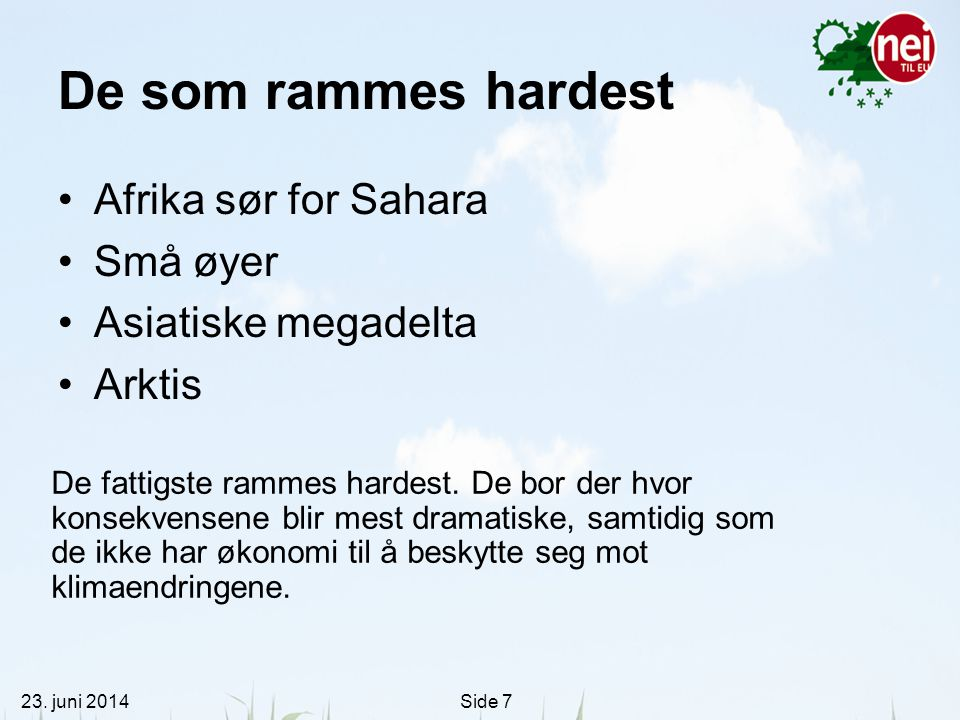 23. juni 2014Side 7 De som rammes hardest •Afrika sør for Sahara •Små øyer •Asiatiske megadelta •Arktis De fattigste rammes hardest. De bor der hvor k