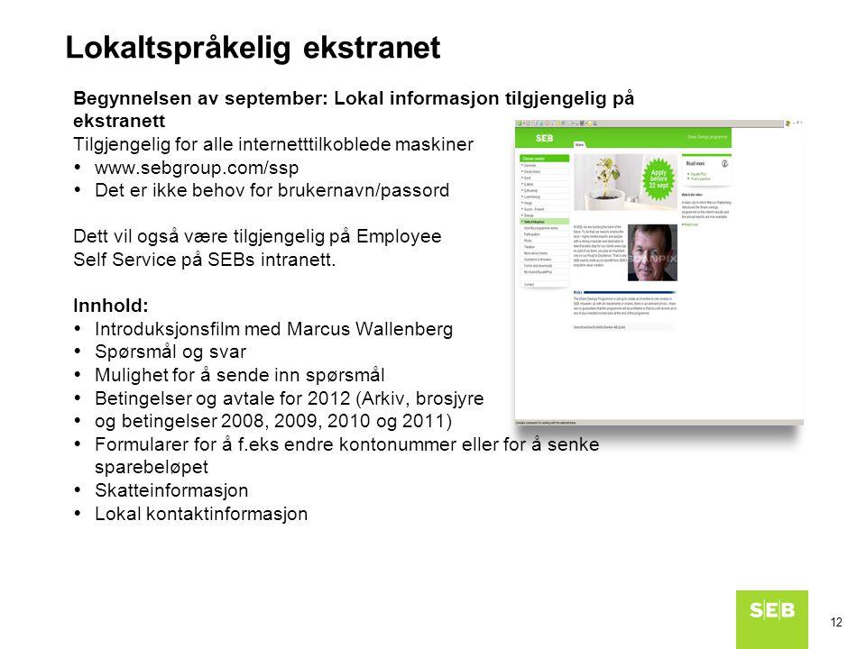 12 Lokaltspråkelig ekstranet Begynnelsen av september: Lokal informasjon tilgjengelig på ekstranett Tilgjengelig for alle internetttilkoblede maskiner