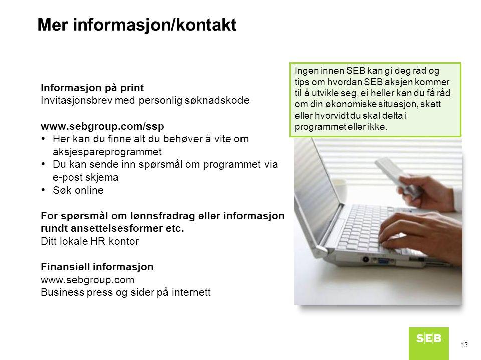 13 Informasjon på print Invitasjonsbrev med personlig søknadskode www.sebgroup.com/ssp  Her kan du finne alt du behøver å vite om aksjespareprogramme
