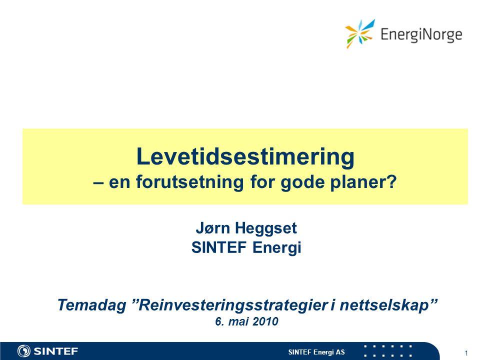 """SINTEF Energi AS 1 Levetidsestimering – en forutsetning for gode planer? Jørn Heggset SINTEF Energi Temadag """"Reinvesteringsstrategier i nettselskap"""" 6"""