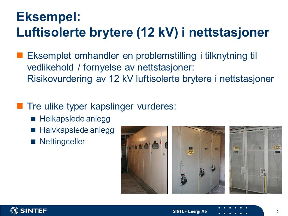 SINTEF Energi AS 21 Eksempel: Luftisolerte brytere (12 kV) i nettstasjoner  Eksemplet omhandler en problemstilling i tilknytning til vedlikehold / fo