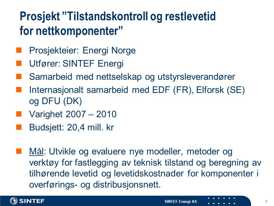"""SINTEF Energi AS 7 Prosjekt """"Tilstandskontroll og restlevetid for nettkomponenter""""  Prosjekteier: Energi Norge  Utfører: SINTEF Energi  Samarbeid m"""
