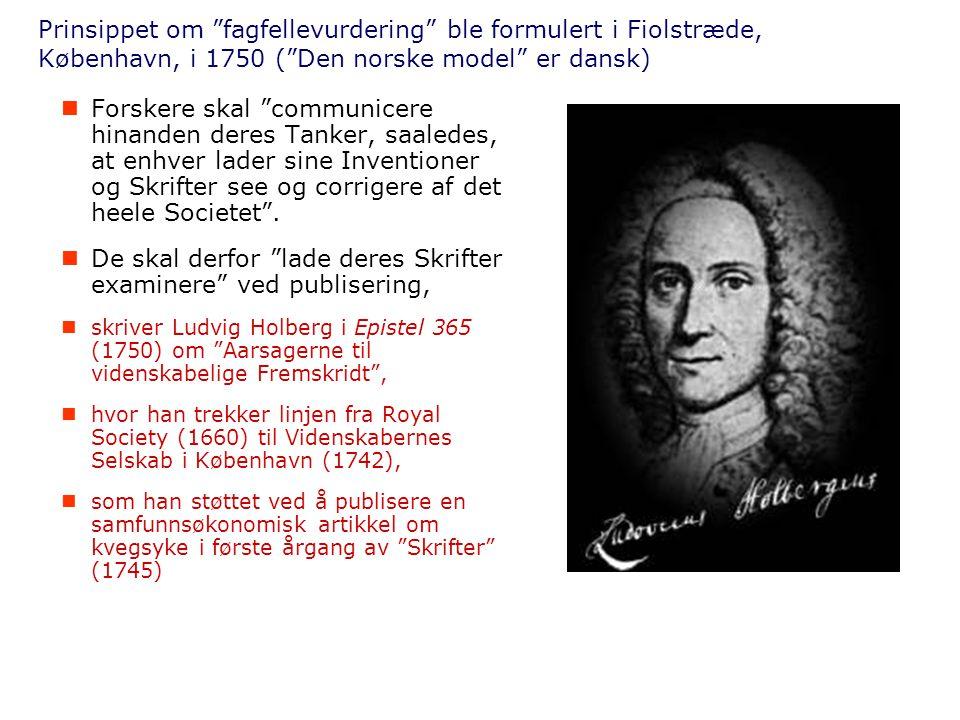 """Prinsippet om """"fagfellevurdering"""" ble formulert i Fiolstræde, København, i 1750 (""""Den norske model"""" er dansk)  Forskere skal """"communicere hinanden de"""