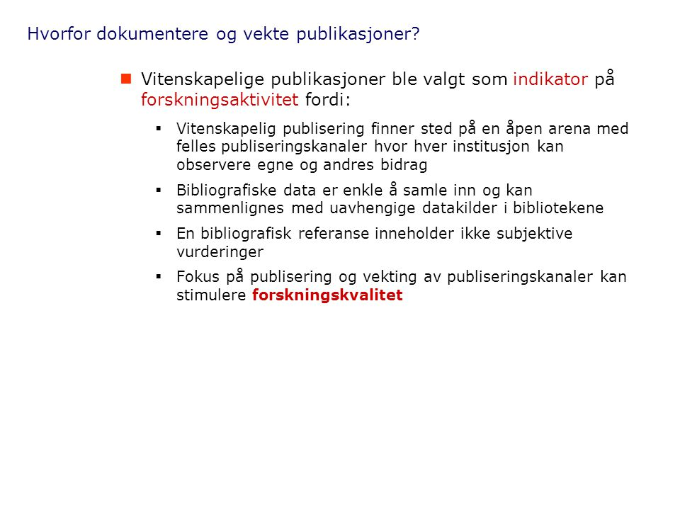 Hvorfor dokumentere og vekte publikasjoner?  Vitenskapelige publikasjoner ble valgt som indikator på forskningsaktivitet fordi:  Vitenskapelig publi
