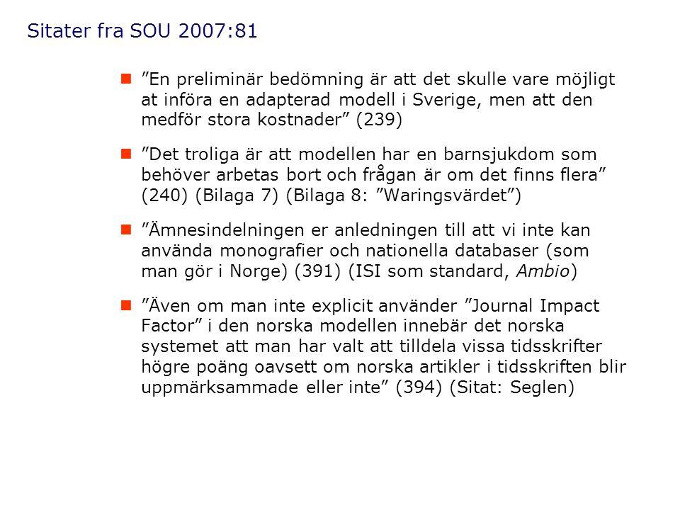 """Sitater fra SOU 2007:81  """"En preliminär bedömning är att det skulle vare möjligt at införa en adapterad modell i Sverige, men att den medför stora ko"""
