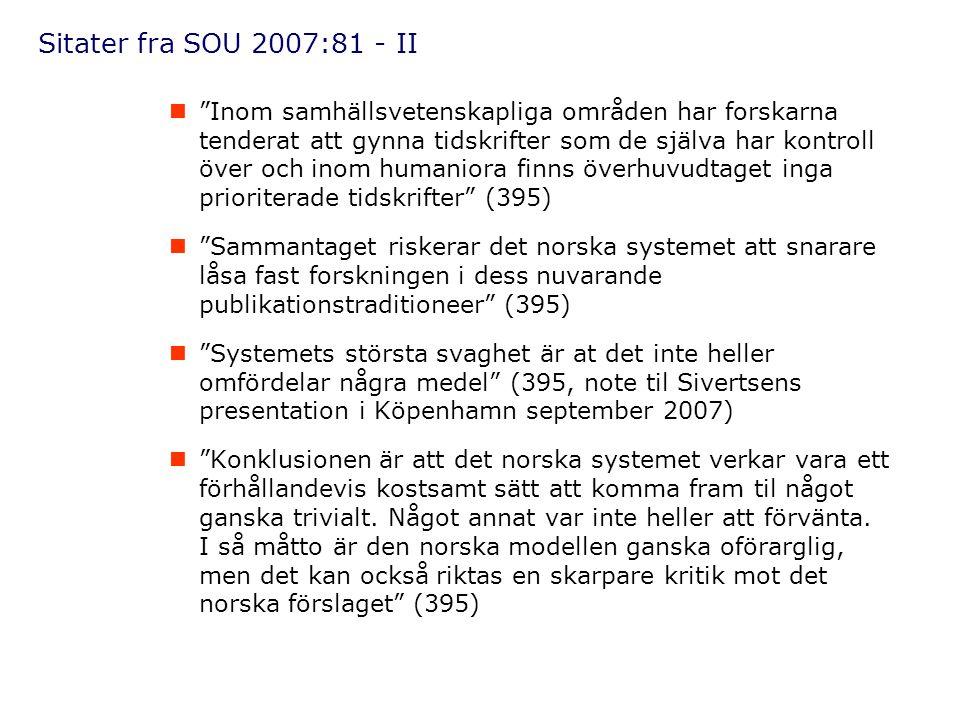 """Sitater fra SOU 2007:81 - II  """"Inom samhällsvetenskapliga områden har forskarna tenderat att gynna tidskrifter som de själva har kontroll över och in"""