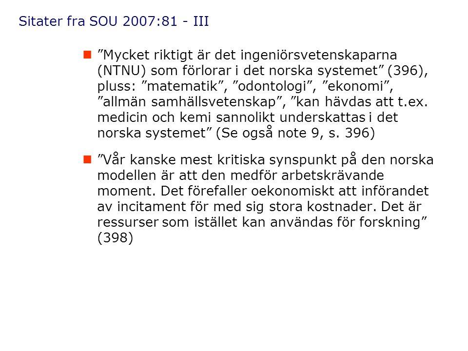 """Sitater fra SOU 2007:81 - III  """"Mycket riktigt är det ingeniörsvetenskaparna (NTNU) som förlorar i det norska systemet"""" (396), pluss: """"matematik"""", """"o"""